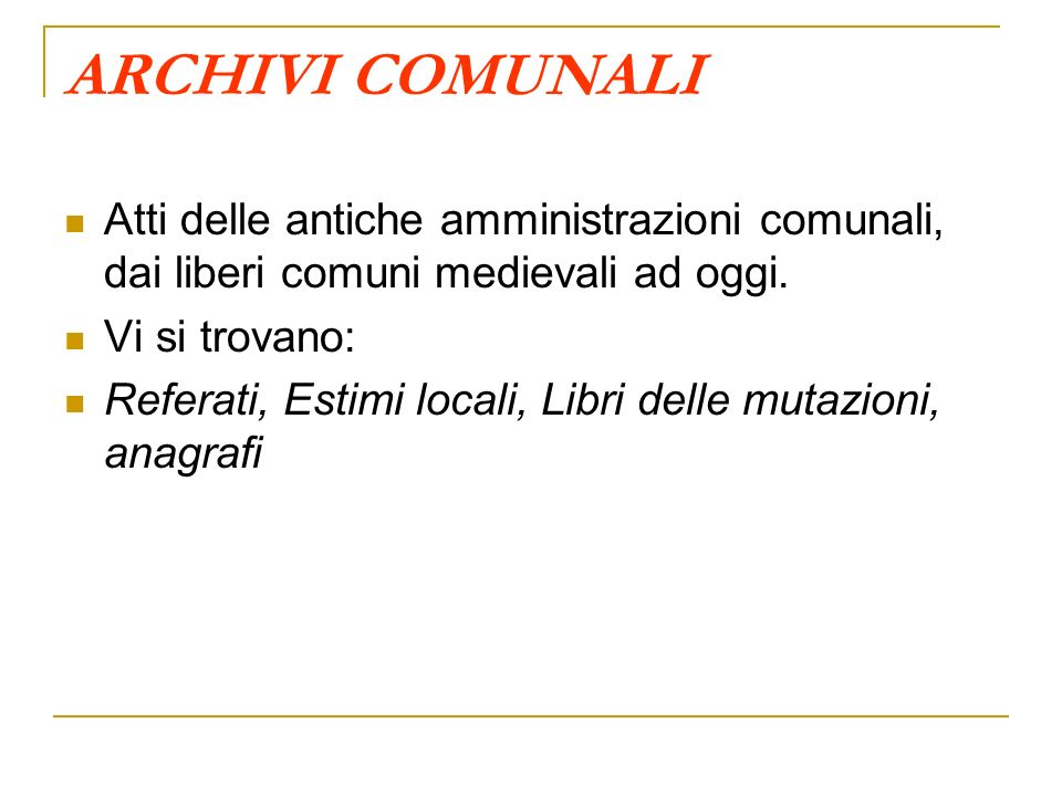 ARCHIVI COMUNALI Atti delle antiche amministrazioni comunali, dai liberi comuni medievali ad oggi. Vi si trovano:
