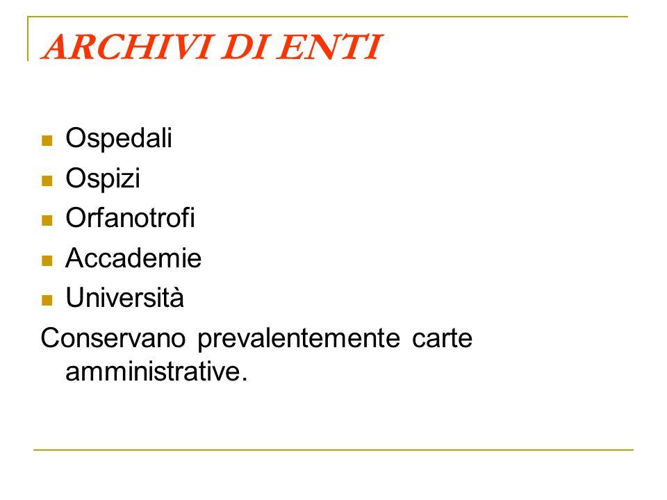 ARCHIVI DI ENTI Ospedali Ospizi Orfanotrofi Accademie Università