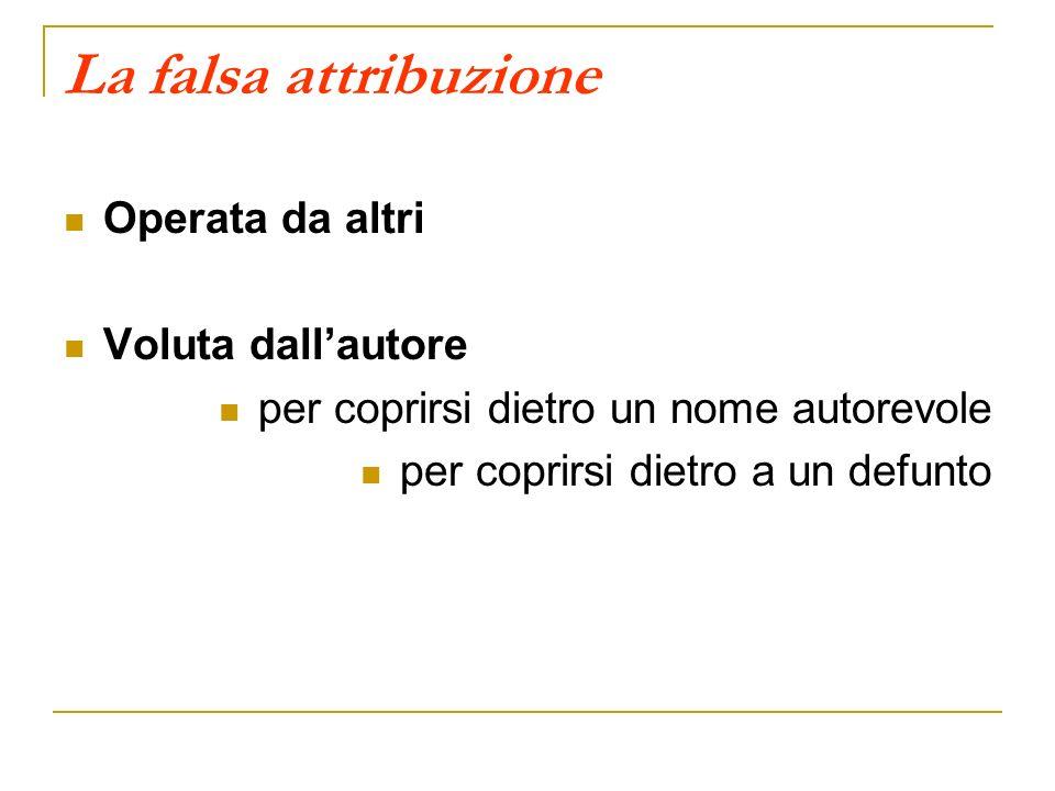 La falsa attribuzione Operata da altri Voluta dall'autore