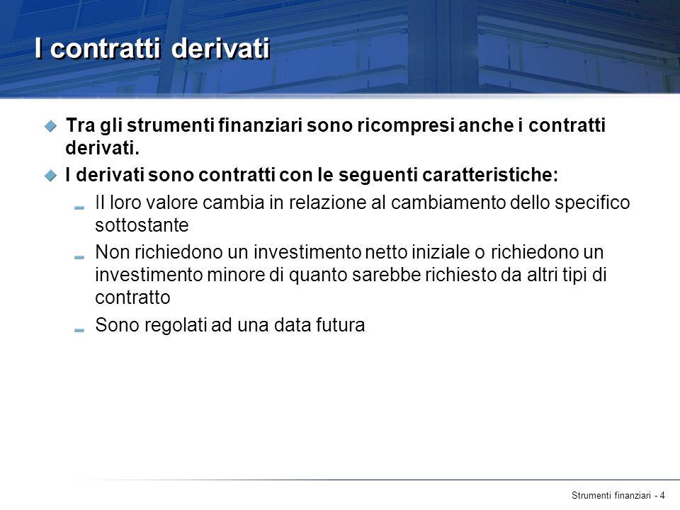 I contratti derivati Tra gli strumenti finanziari sono ricompresi anche i contratti derivati.