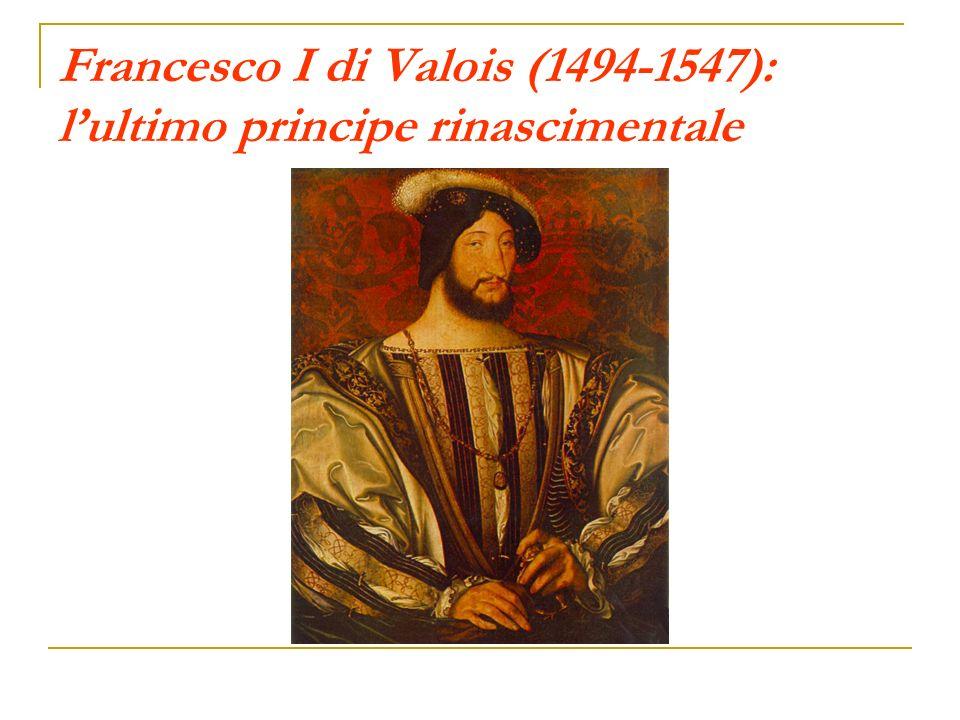 Francesco I di Valois (1494-1547): l'ultimo principe rinascimentale