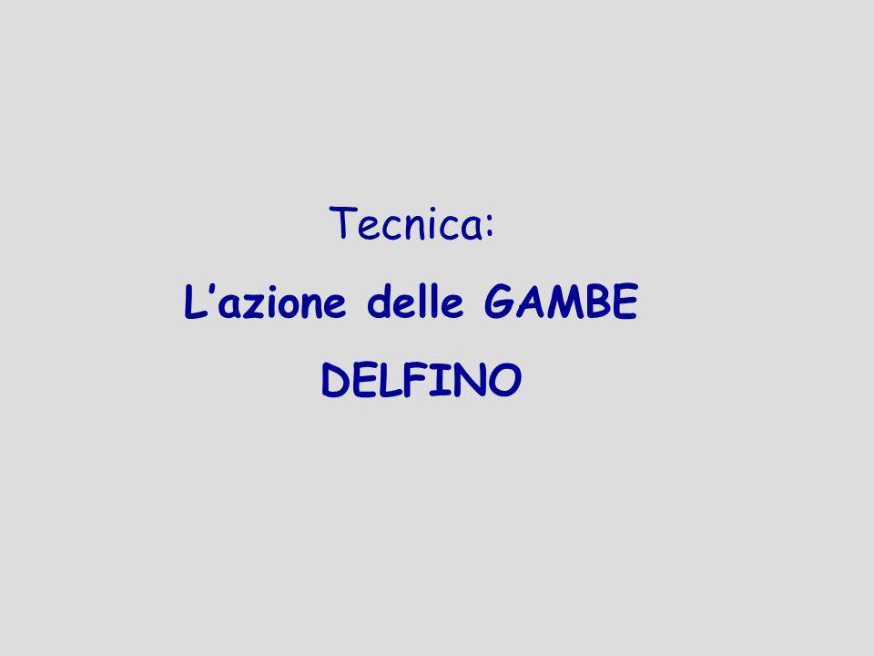 Tecnica: L'azione delle GAMBE DELFINO