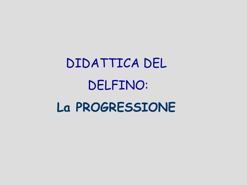 DIDATTICA DEL DELFINO: La PROGRESSIONE
