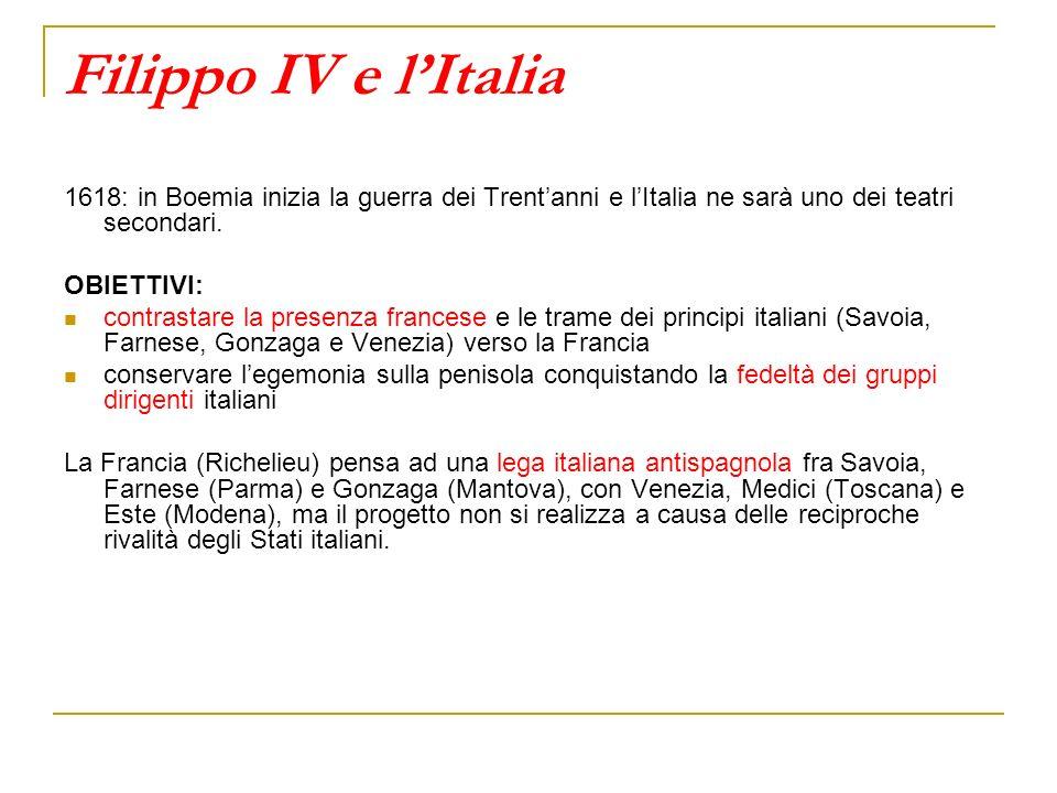 Filippo IV e l'Italia 1618: in Boemia inizia la guerra dei Trent'anni e l'Italia ne sarà uno dei teatri secondari.