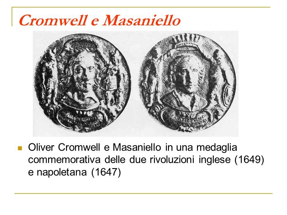 Cromwell e Masaniello Oliver Cromwell e Masaniello in una medaglia commemorativa delle due rivoluzioni inglese (1649) e napoletana (1647)
