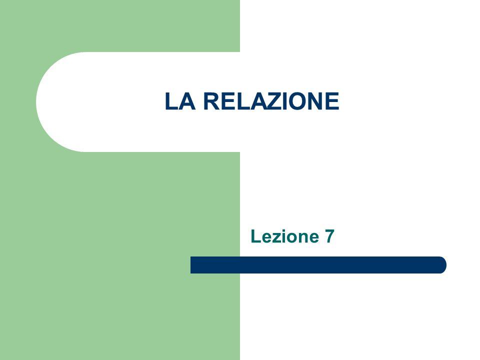 LA RELAZIONE Lezione 7