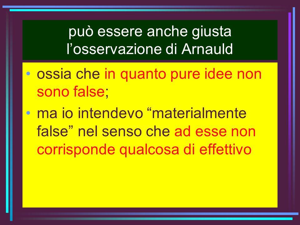 può essere anche giusta l'osservazione di Arnauld