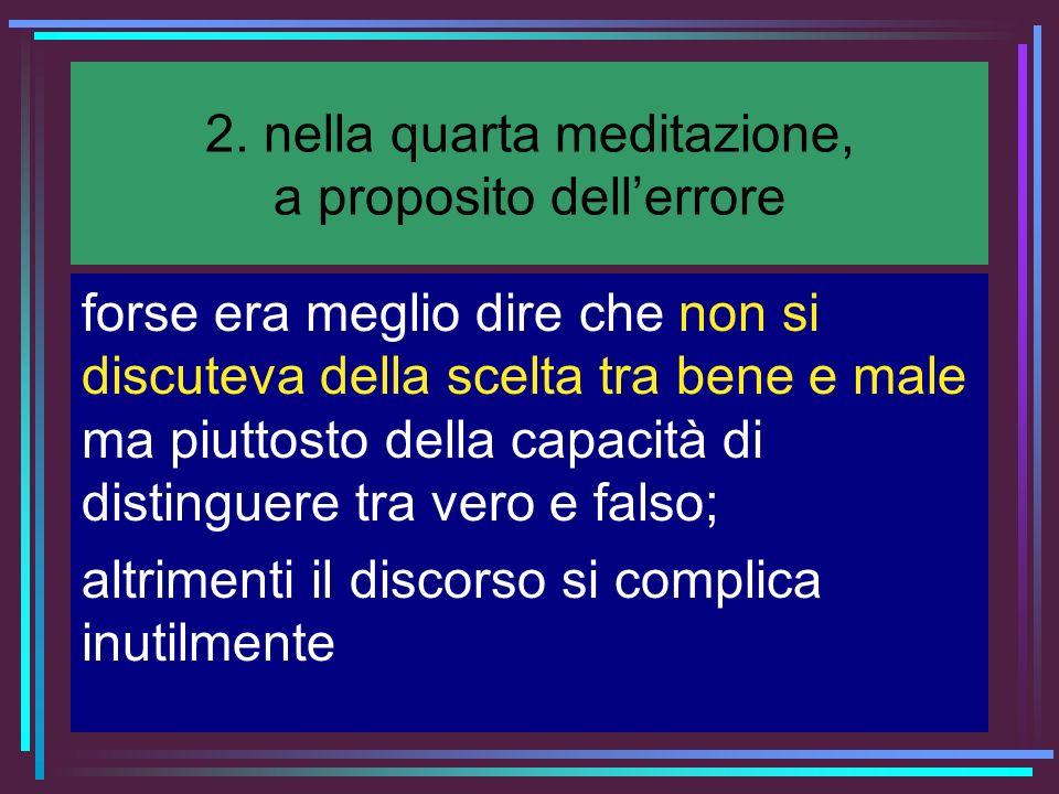 2. nella quarta meditazione, a proposito dell'errore