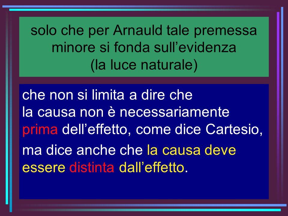 solo che per Arnauld tale premessa minore si fonda sull'evidenza (la luce naturale)