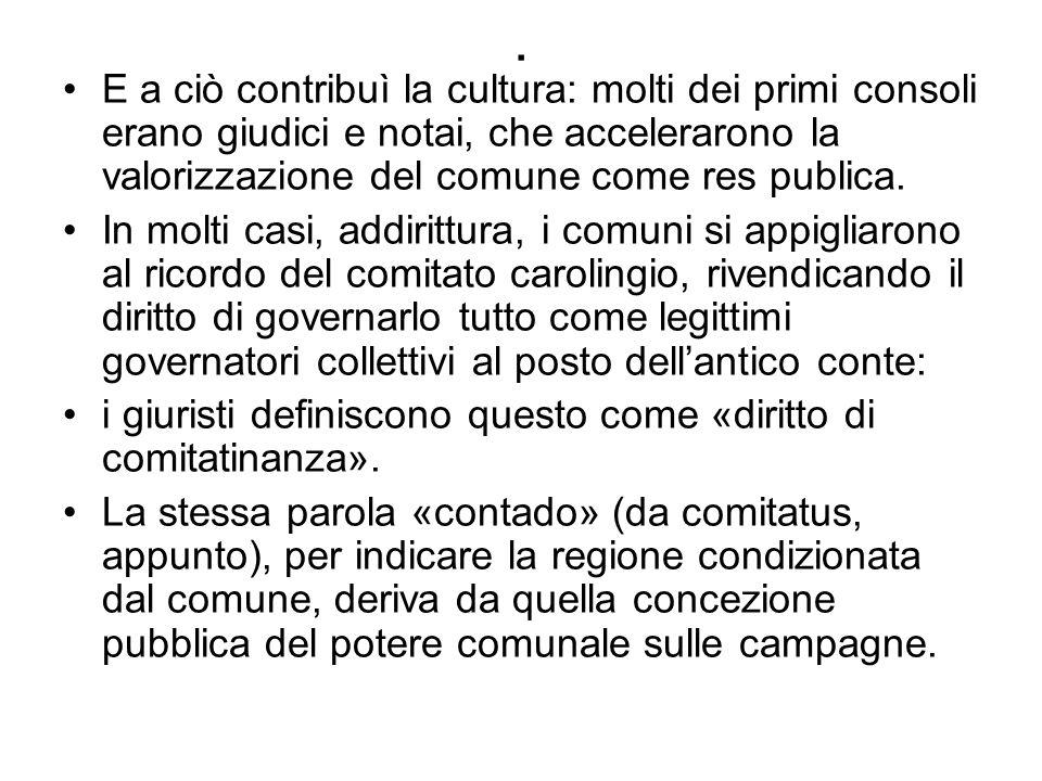 . E a ciò contribuì la cultura: molti dei primi consoli erano giudici e notai, che accelerarono la valorizzazione del comune come res publica.