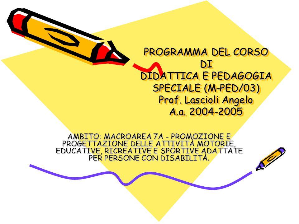 PROGRAMMA DEL CORSO DI DIDATTICA E PEDAGOGIA SPECIALE (M-PED/03) Prof