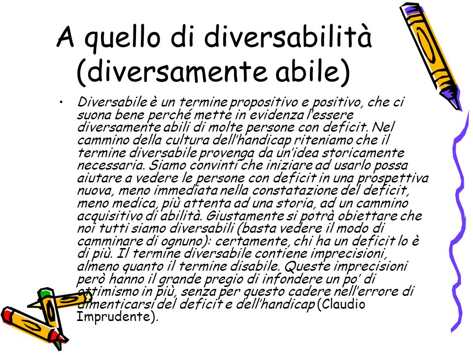 A quello di diversabilità (diversamente abile)
