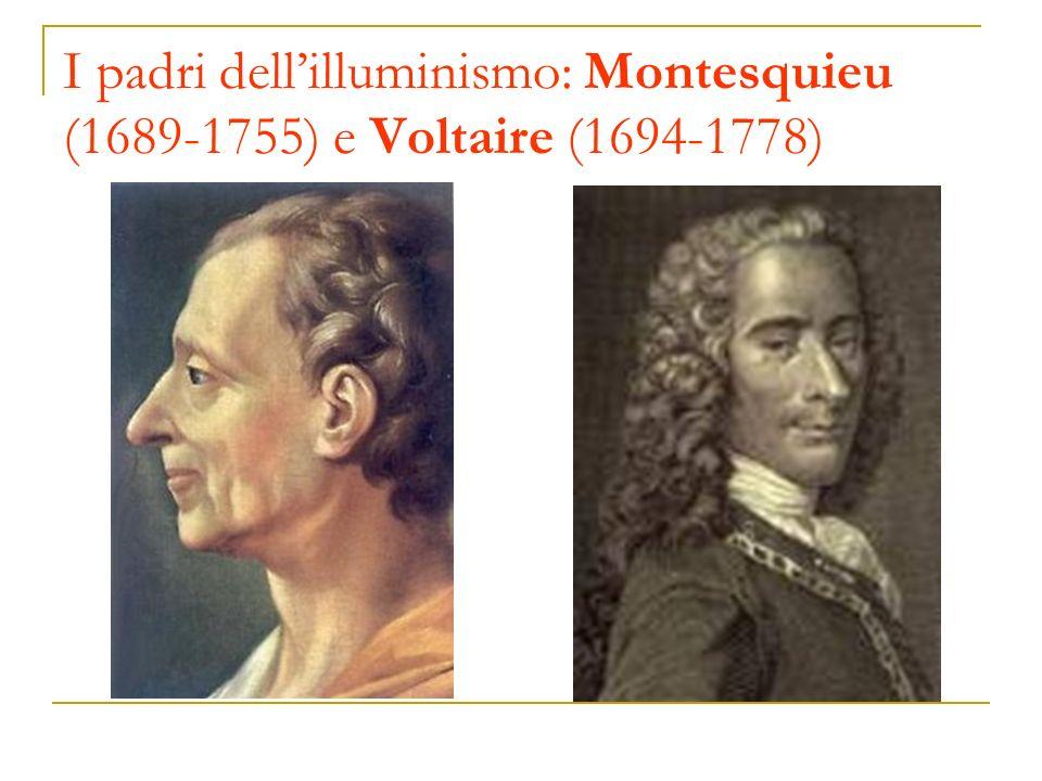 I padri dell'illuminismo: Montesquieu (1689-1755) e Voltaire (1694-1778)