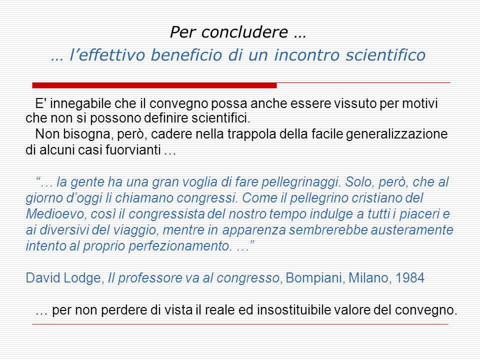 Per concludere … … l'effettivo beneficio di un incontro scientifico