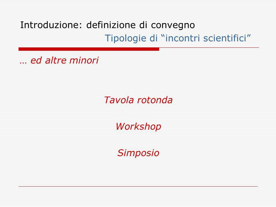 Introduzione: definizione di convegno Tipologie di incontri scientifici