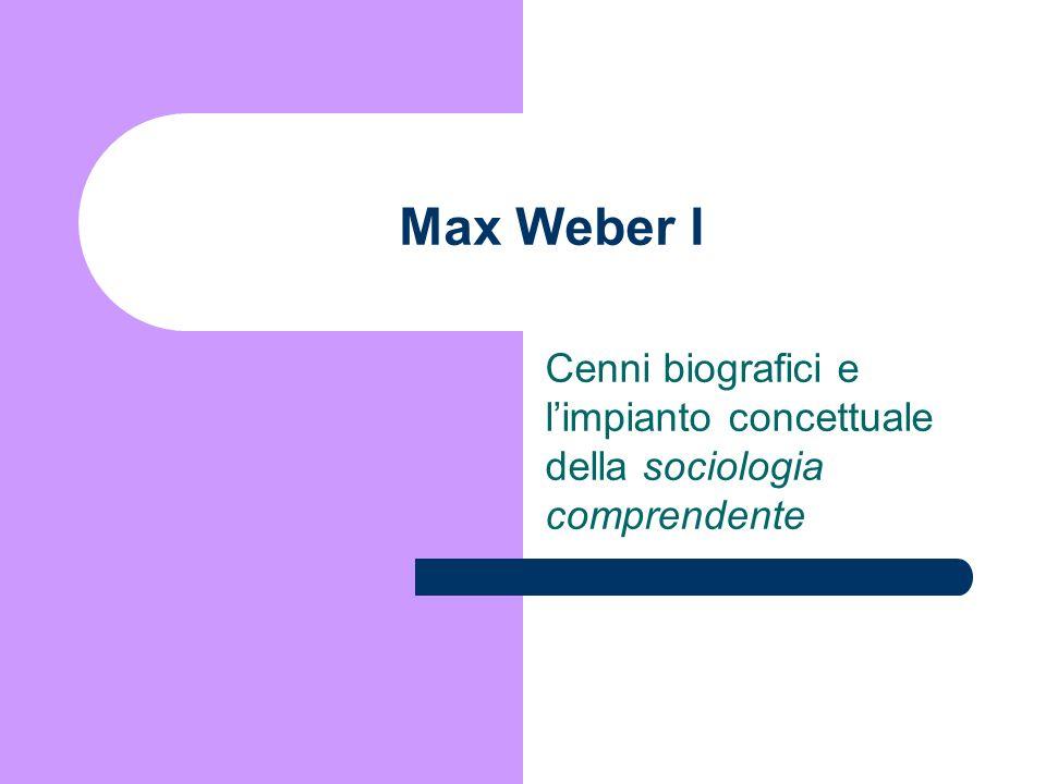 Max Weber I Cenni biografici e l'impianto concettuale della sociologia comprendente