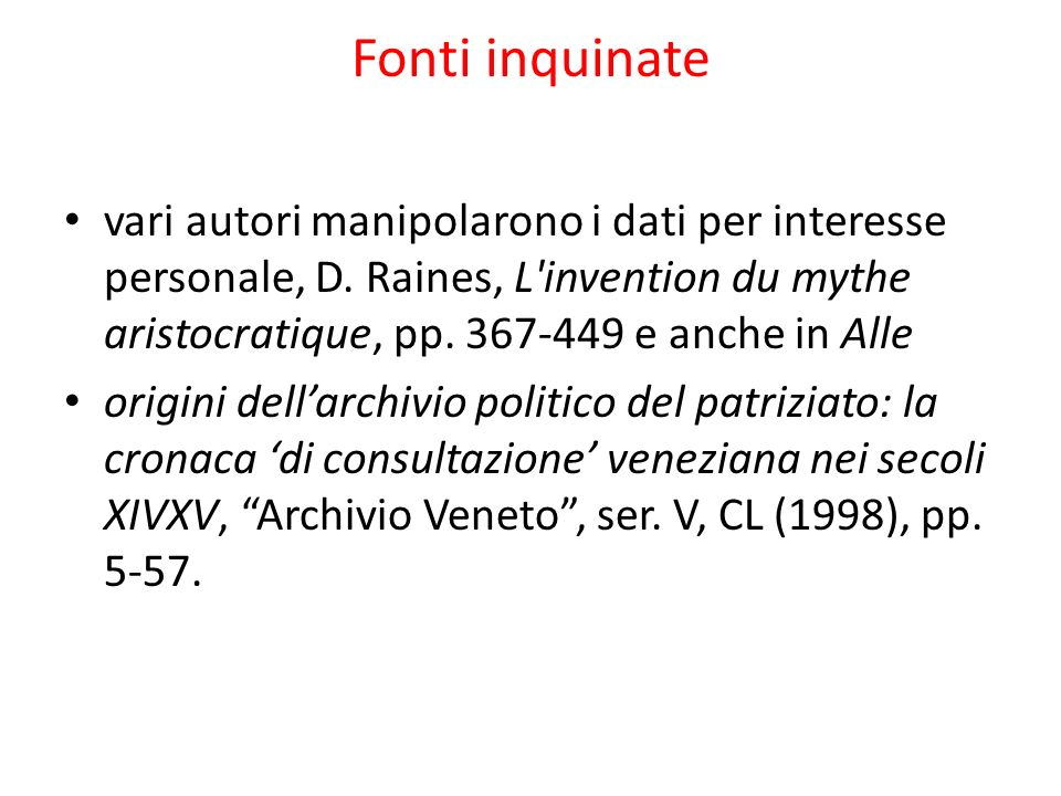 Fonti inquinate vari autori manipolarono i dati per interesse personale, D. Raines, L invention du mythe aristocratique, pp e anche in Alle.
