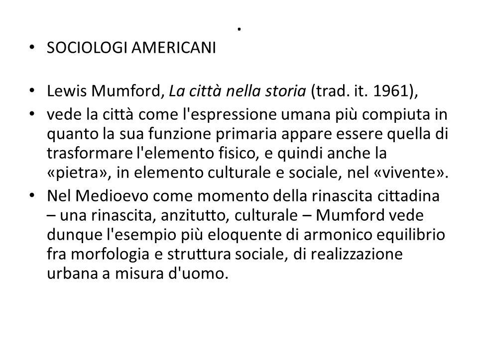 . SOCIOLOGI AMERICANI. Lewis Mumford, La città nella storia (trad. it. 1961),