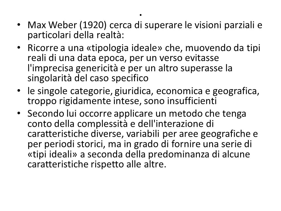 . Max Weber (1920) cerca di superare le visioni parziali e particolari della realtà: