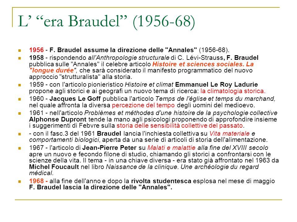 L' era Braudel (1956-68) 1956 - F. Braudel assume la direzione delle Annales (1956-68).