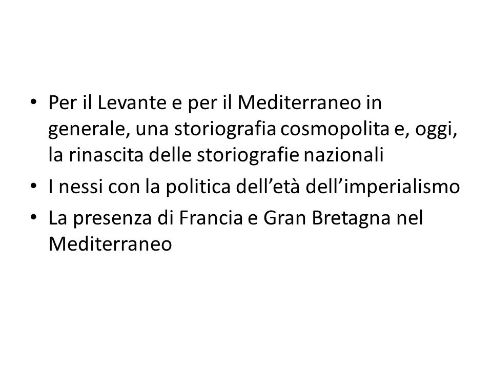 Per il Levante e per il Mediterraneo in generale, una storiografia cosmopolita e, oggi, la rinascita delle storiografie nazionali