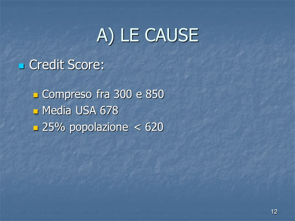 A) LE CAUSE Credit Score: Compreso fra 300 e 850 Media USA 678