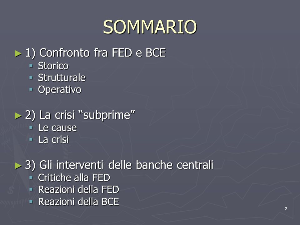 SOMMARIO 1) Confronto fra FED e BCE 2) La crisi subprime
