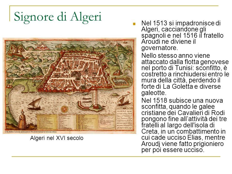 Signore di Algeri Nel 1513 si impadronisce di Algeri, cacciandone gli spagnoli e nel 1516 il fratello Aroudi ne diviene il governatore.