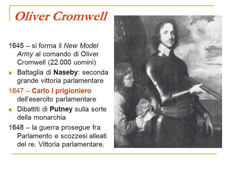 Oliver Cromwell 1645 – si forma il New Model Army al comando di Oliver Cromwell (22.000 uomini)
