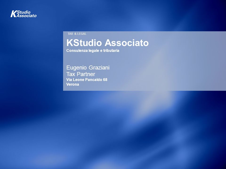 TAX & LEGAL KStudio Associato Consulenza legale e tributaria Eugenio Graziani Tax Partner Via Leone Pancaldo 68 Verona.