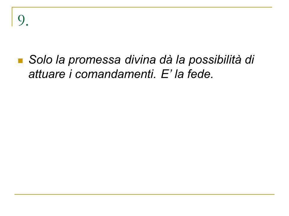 9. Solo la promessa divina dà la possibilità di attuare i comandamenti. E' la fede.