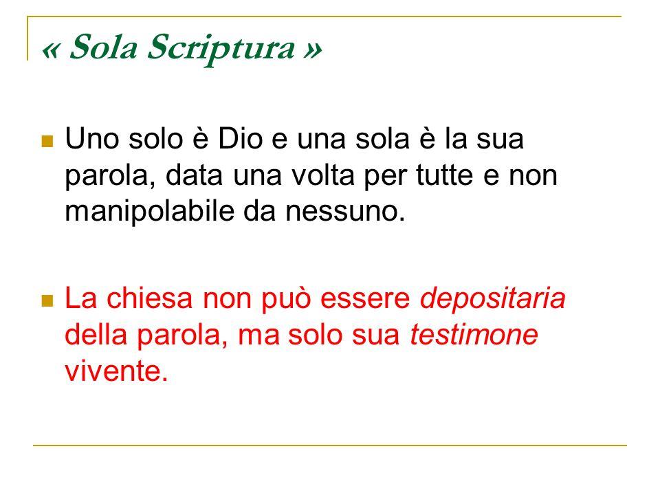 « Sola Scriptura »Uno solo è Dio e una sola è la sua parola, data una volta per tutte e non manipolabile da nessuno.