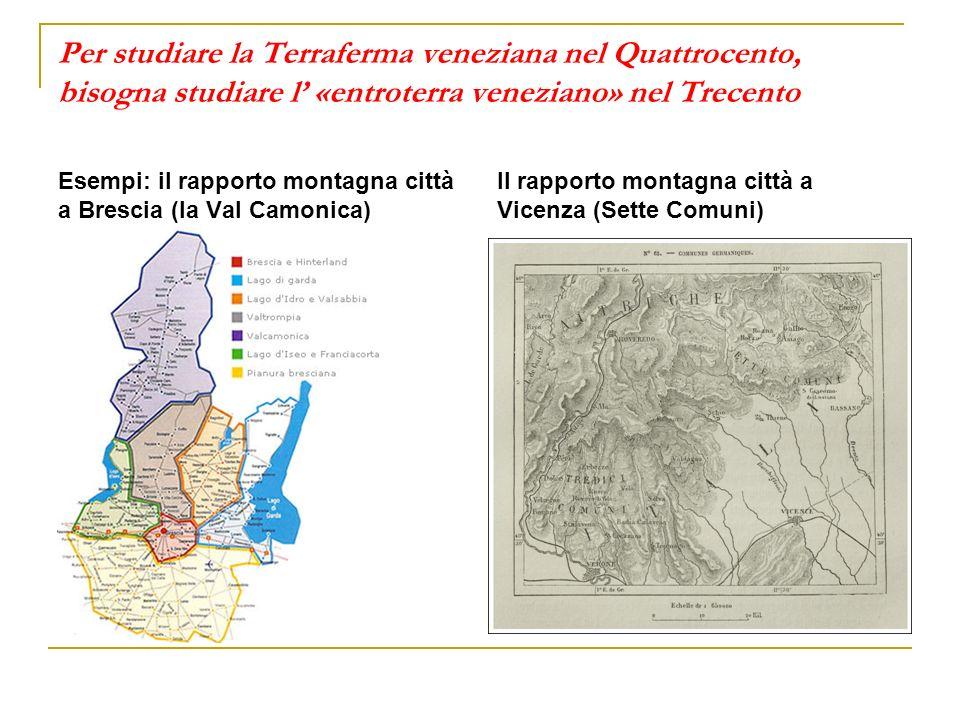 Per studiare la Terraferma veneziana nel Quattrocento, bisogna studiare l' «entroterra veneziano» nel Trecento