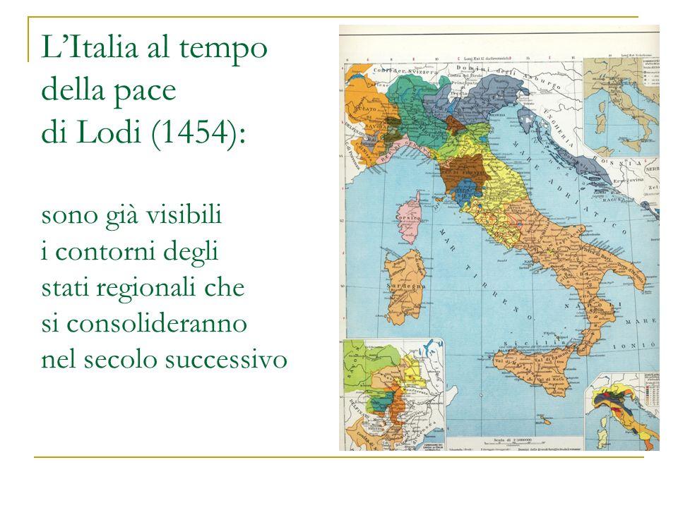 L'Italia al tempo della pace di Lodi (1454): sono già visibili i contorni degli stati regionali che si consolideranno nel secolo successivo