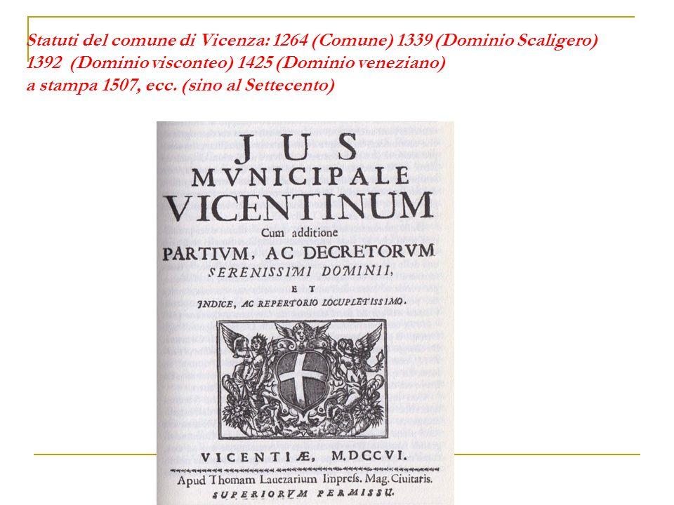 Statuti del comune di Vicenza: 1264 (Comune) 1339 (Dominio Scaligero) 1392 (Dominio visconteo) 1425 (Dominio veneziano) a stampa 1507, ecc.