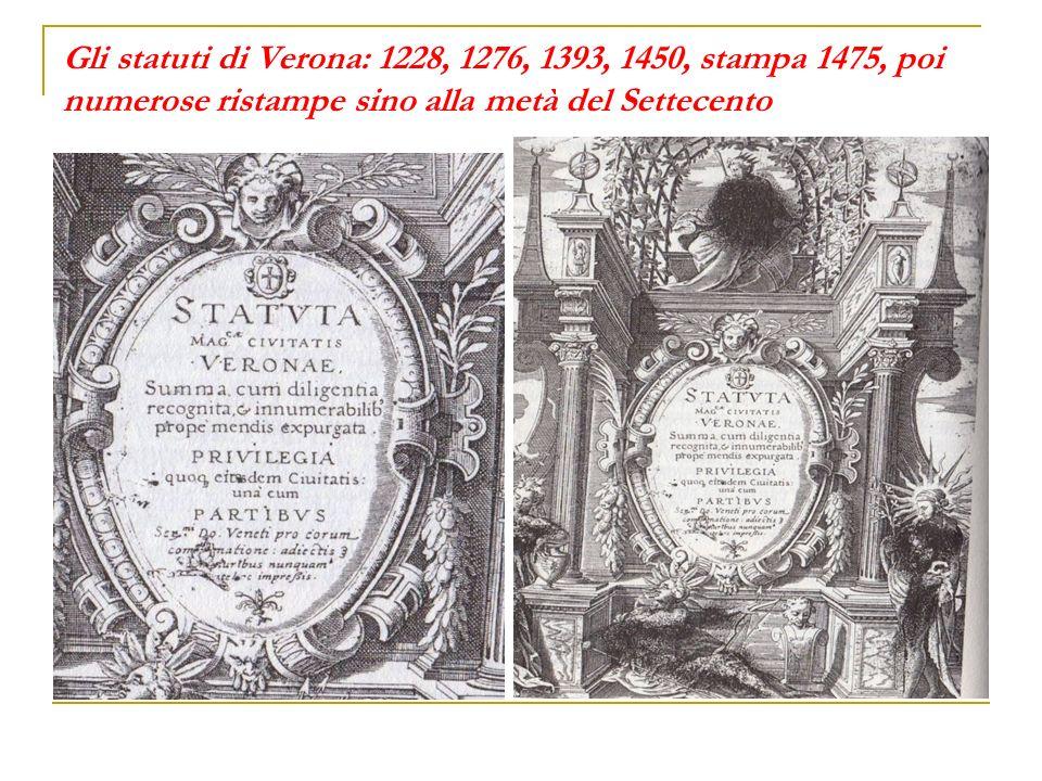 Gli statuti di Verona: 1228, 1276, 1393, 1450, stampa 1475, poi numerose ristampe sino alla metà del Settecento