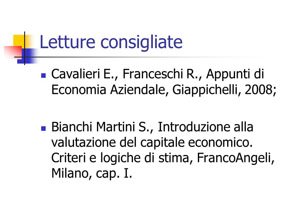 Letture consigliateCavalieri E., Franceschi R., Appunti di Economia Aziendale, Giappichelli, 2008;