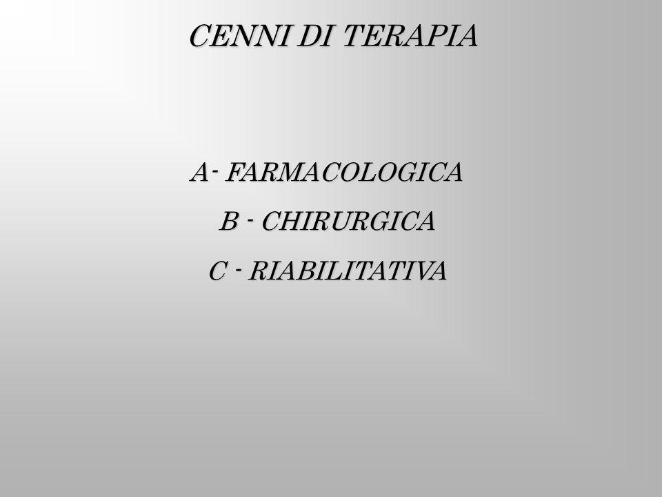 CENNI DI TERAPIA A- FARMACOLOGICA B - CHIRURGICA C - RIABILITATIVA