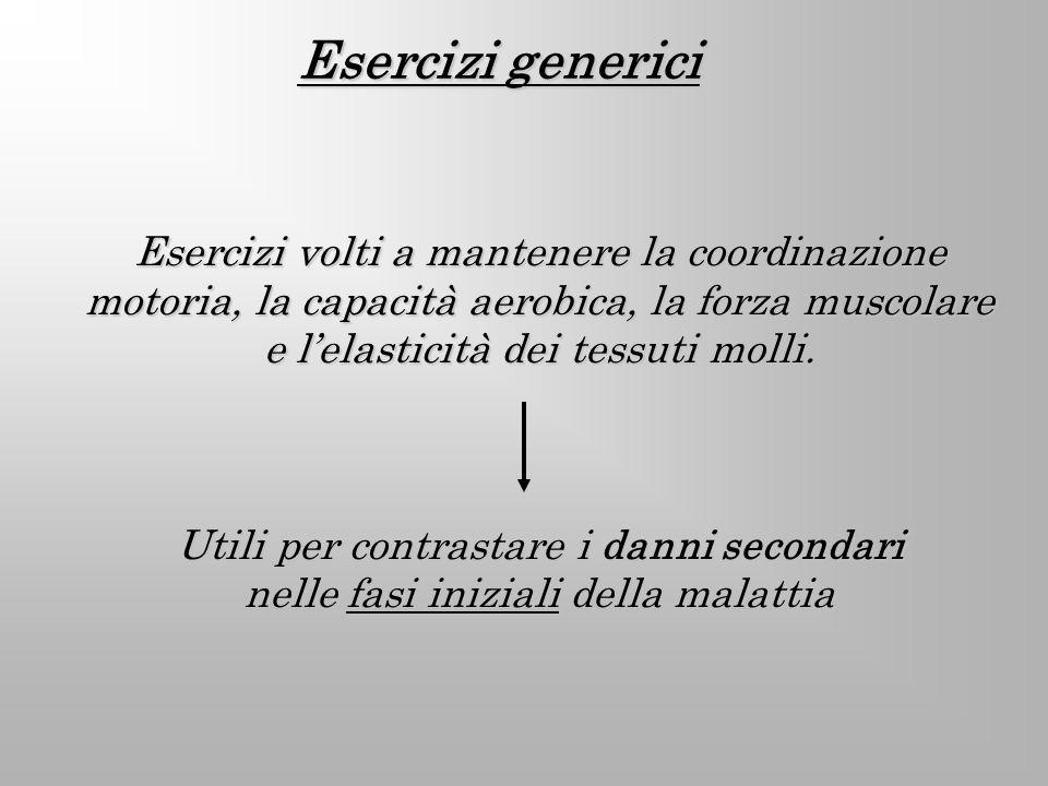 Esercizi generici Esercizi volti a mantenere la coordinazione motoria, la capacità aerobica, la forza muscolare e l'elasticità dei tessuti molli.