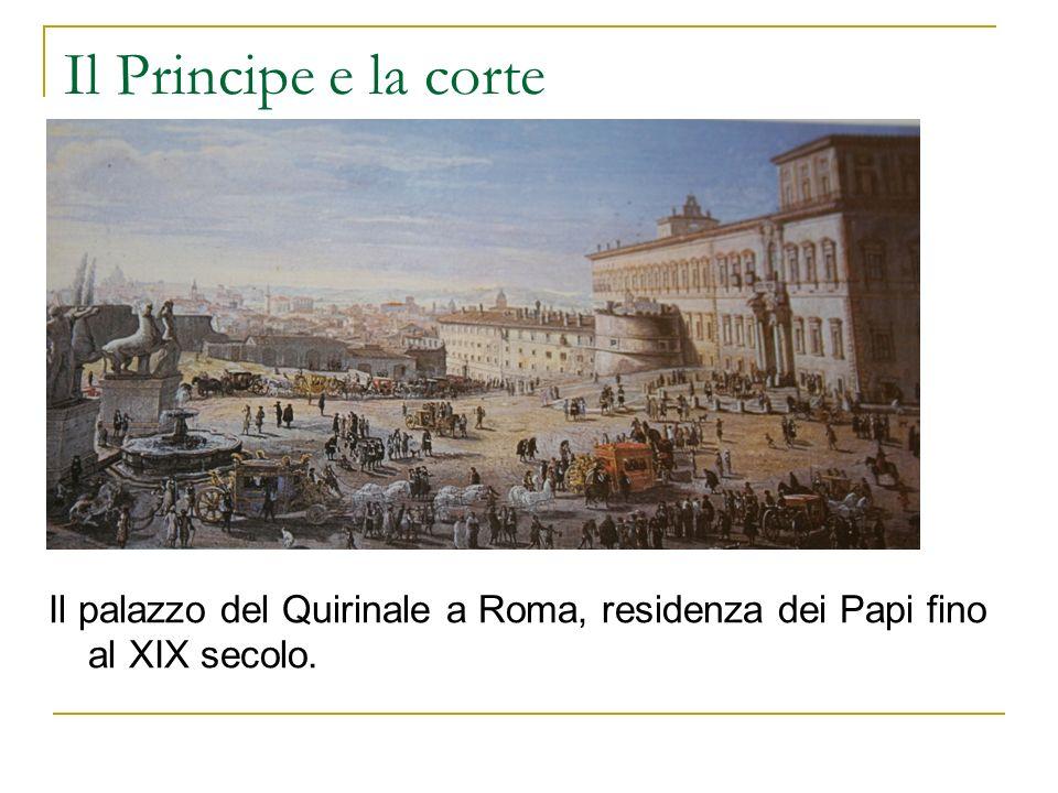 Il Principe e la corte Il palazzo del Quirinale a Roma, residenza dei Papi fino al XIX secolo.