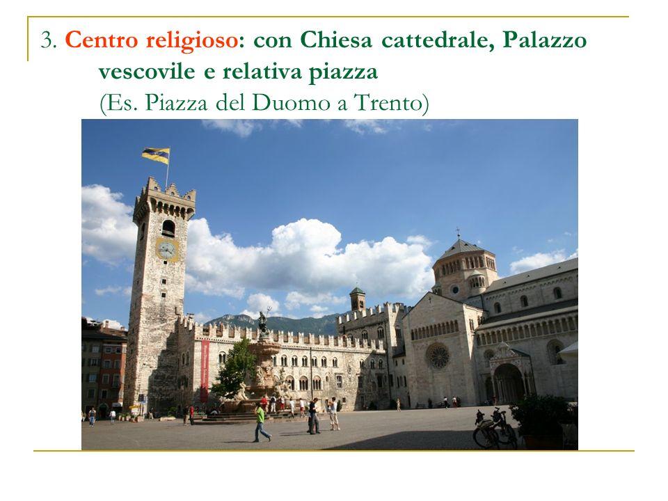 3. Centro religioso: con Chiesa cattedrale, Palazzo vescovile e relativa piazza (Es.