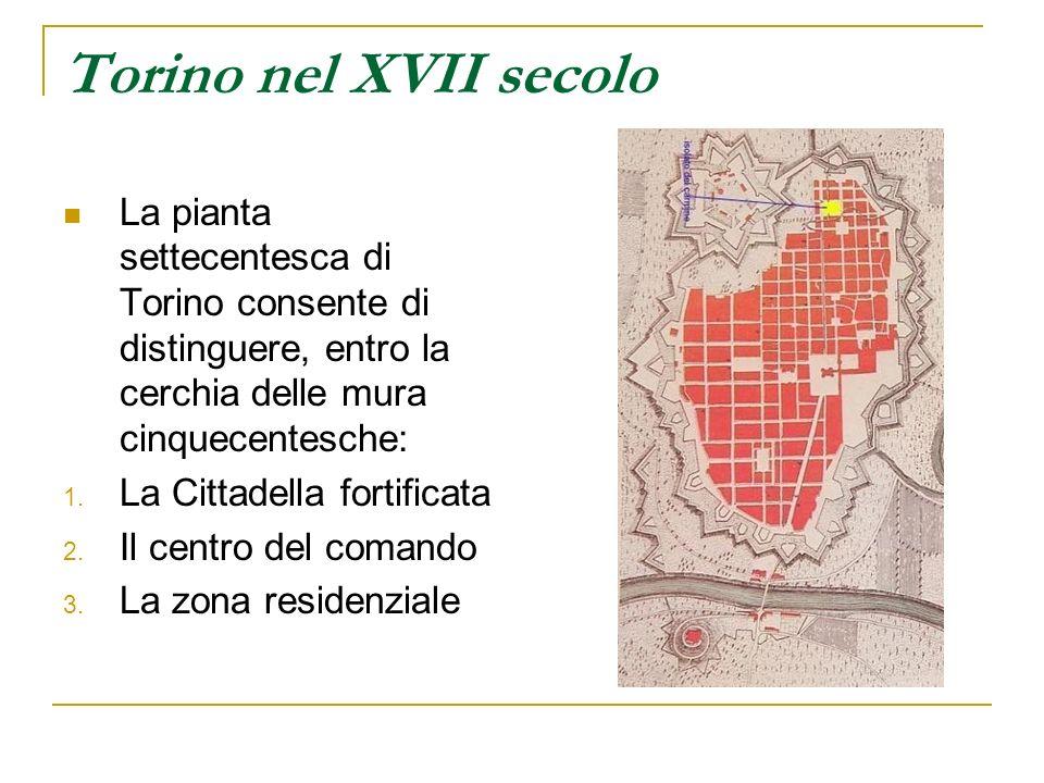 Torino nel XVII secoloLa pianta settecentesca di Torino consente di distinguere, entro la cerchia delle mura cinquecentesche: