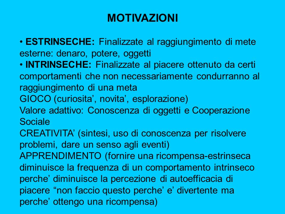 MOTIVAZIONI ESTRINSECHE: Finalizzate al raggiungimento di mete esterne: denaro, potere, oggetti.