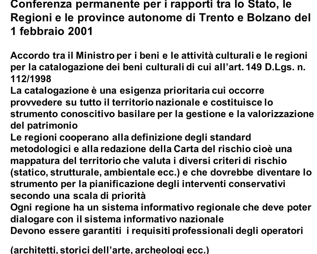 Conferenza permanente per i rapporti tra lo Stato, le Regioni e le province autonome di Trento e Bolzano del 1 febbraio 2001 Accordo tra il Ministro per i beni e le attività culturali e le regioni per la catalogazione dei beni culturali di cui all'art.
