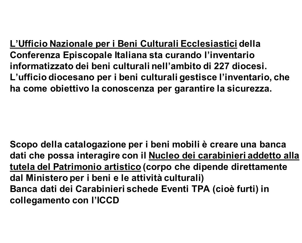 L'Ufficio Nazionale per i Beni Culturali Ecclesiastici della Conferenza Episcopale Italiana sta curando l'inventario informatizzato dei beni culturali nell'ambito di 227 diocesi.