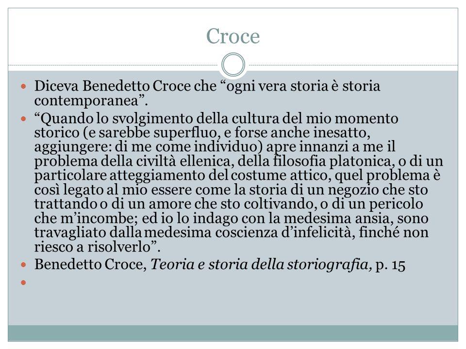 Croce Diceva Benedetto Croce che ogni vera storia è storia contemporanea .