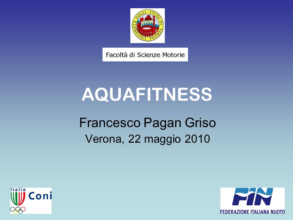 AQUAFITNESS Francesco Pagan Griso Verona, 22 maggio 2010