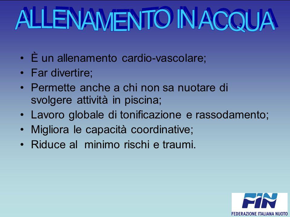 ALLENAMENTO IN ACQUA È un allenamento cardio-vascolare; Far divertire;