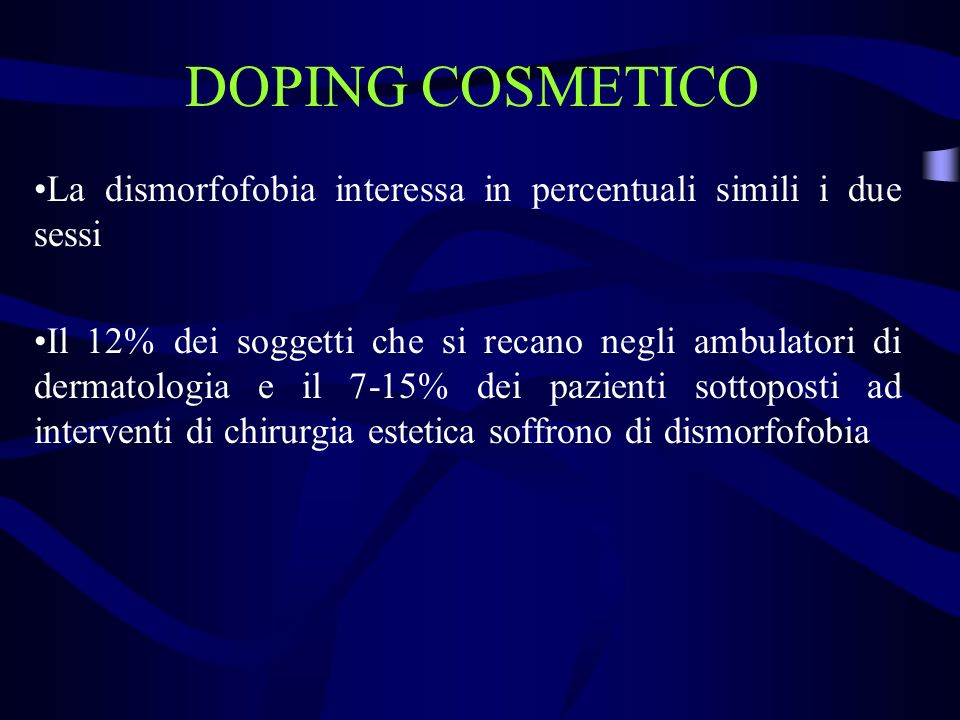 DOPING COSMETICO La dismorfofobia interessa in percentuali simili i due sessi.