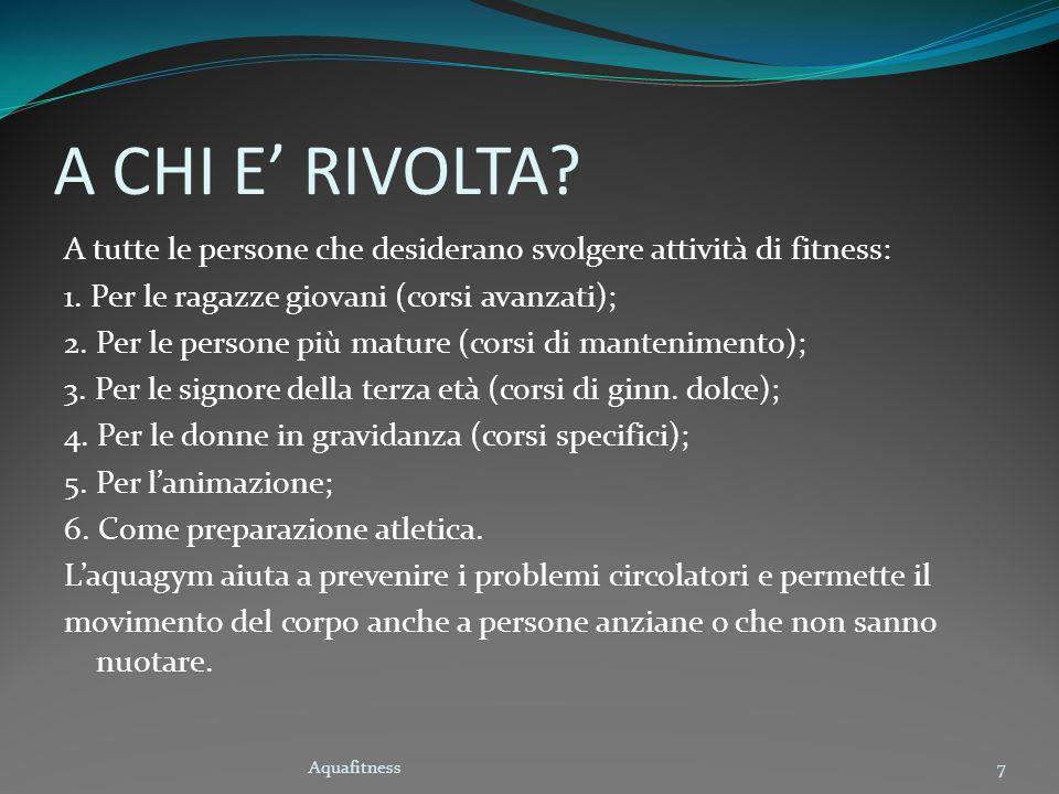 A CHI E' RIVOLTA A tutte le persone che desiderano svolgere attività di fitness: 1. Per le ragazze giovani (corsi avanzati);